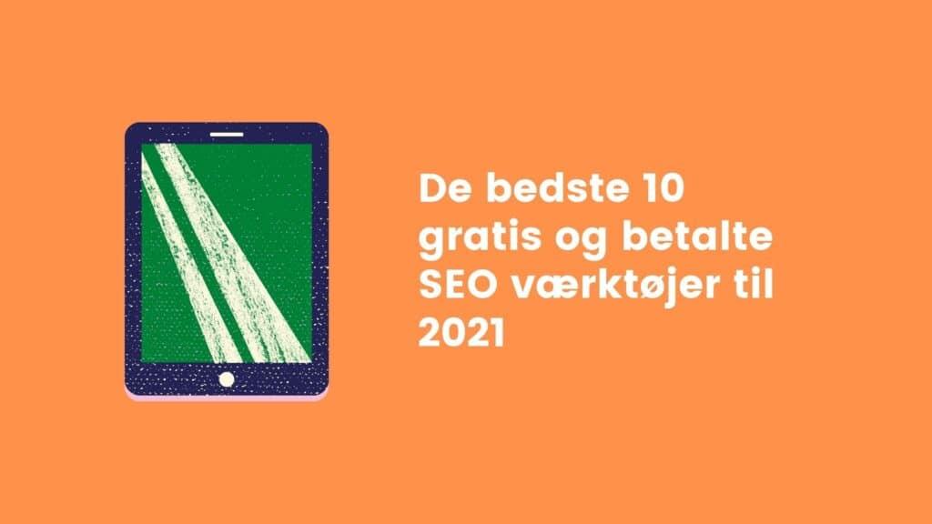 De 10 bedste gratis og betalte SEO værktøjer til 2021